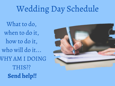 On the top: Wedding Day Schedule. On the right: image of a person writing. On the left, the following writing: What to do, when to do it, how to do it, who will do it, WHY AM I DOING THIS?? Send Help!!